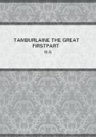 TAMBURLAINE THE GREAT FIRST PART